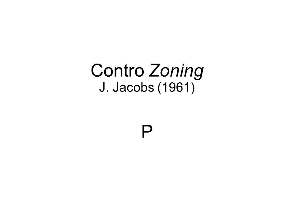 Contro Zoning J. Jacobs (1961) P 54