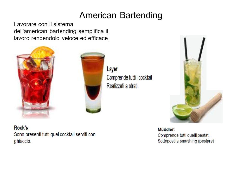 American Bartending Lavorare con il sistema dell'american bartending semplifica il lavoro rendendolo veloce ed efficace.