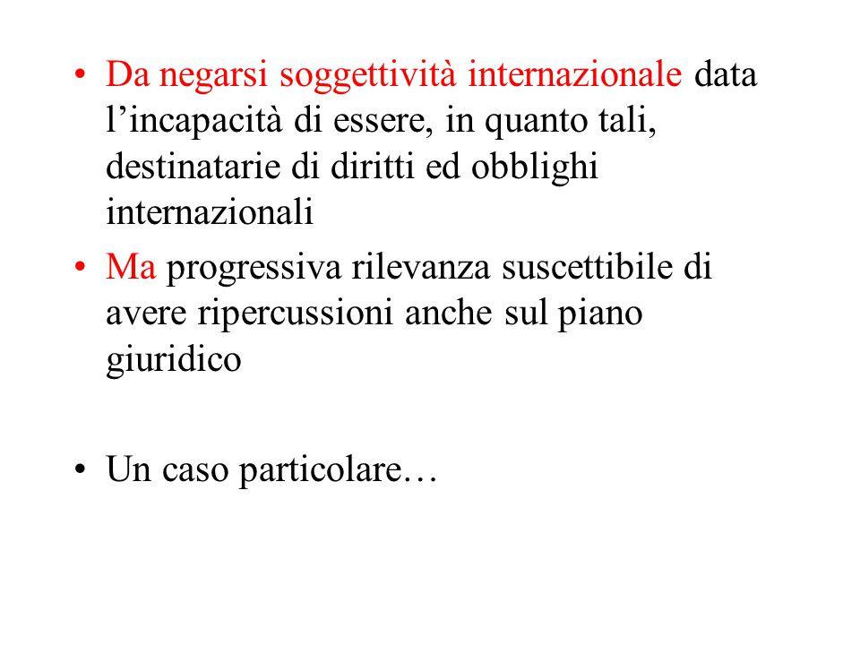 Da negarsi soggettività internazionale data l'incapacità di essere, in quanto tali, destinatarie di diritti ed obblighi internazionali