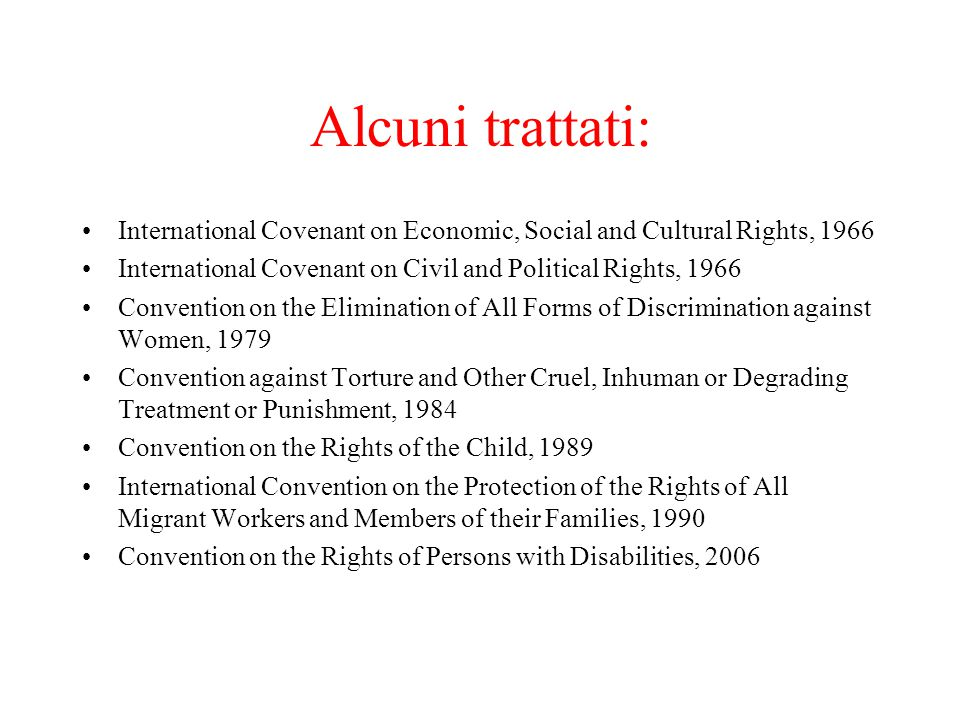 Alcuni trattati: International Covenant on Economic, Social and Cultural Rights, 1966. International Covenant on Civil and Political Rights, 1966.