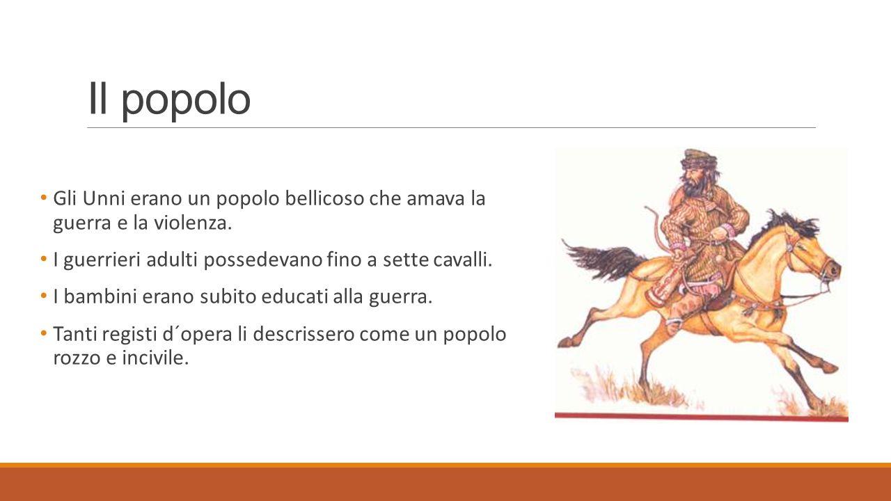 Il popolo Gli Unni erano un popolo bellicoso che amava la guerra e la violenza. I guerrieri adulti possedevano fino a sette cavalli.