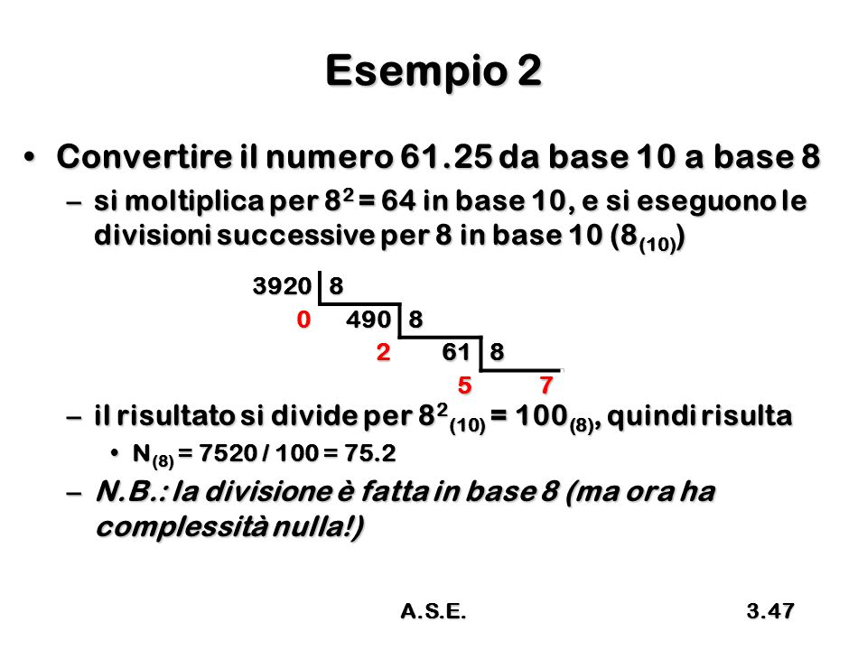 Esempio 2 Convertire il numero 61.25 da base 10 a base 8