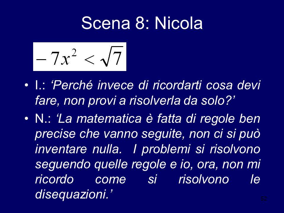 Scena 8: Nicola I.: 'Perché invece di ricordarti cosa devi fare, non provi a risolverla da solo '