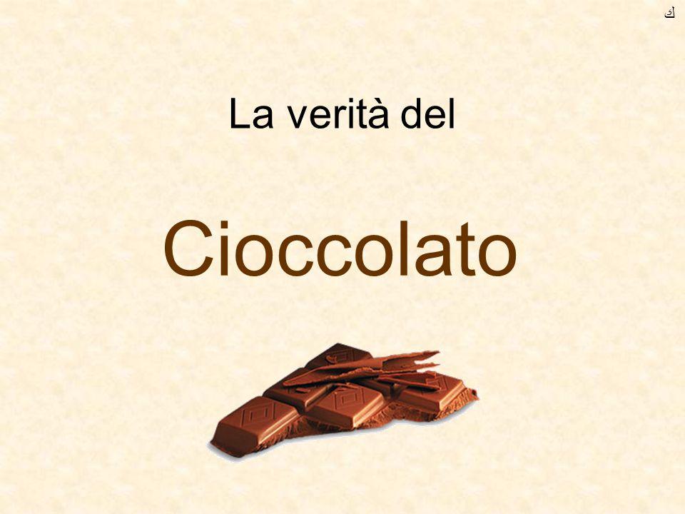 ﻙ La verità del Cioccolato