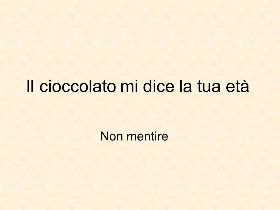 Il cioccolato mi dice la tua età