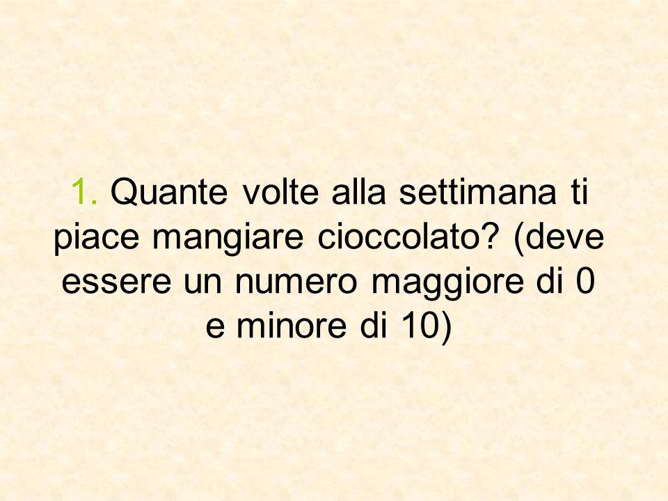 1. Quante volte alla settimana ti piace mangiare cioccolato