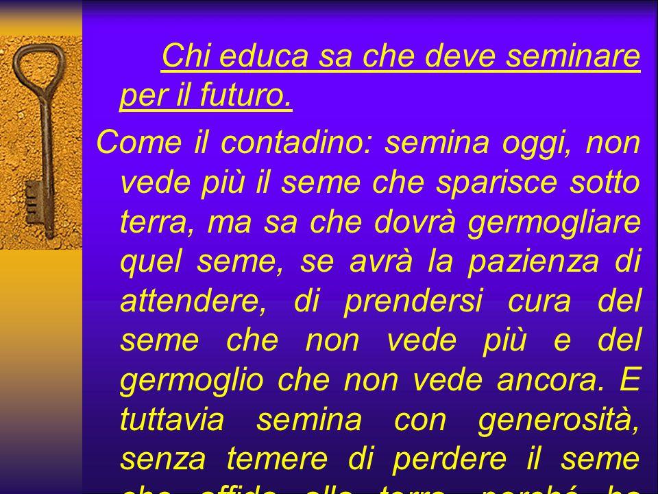 Chi educa sa che deve seminare per il futuro.