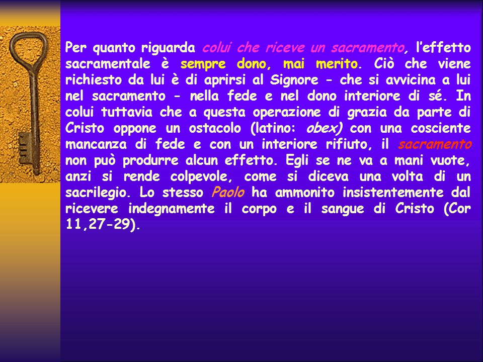 Per quanto riguarda colui che riceve un sacramento, l'effetto sacramentale è sempre dono, mai merito.