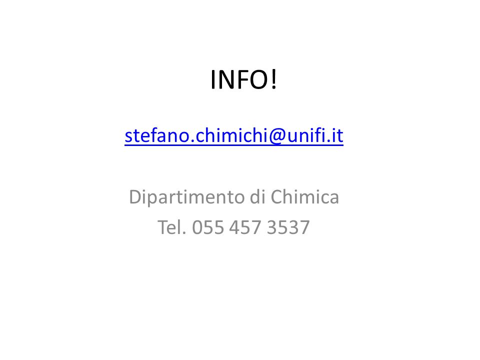 stefano.chimichi@unifi.it Dipartimento di Chimica Tel. 055 457 3537