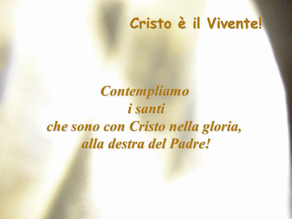 che sono con Cristo nella gloria,