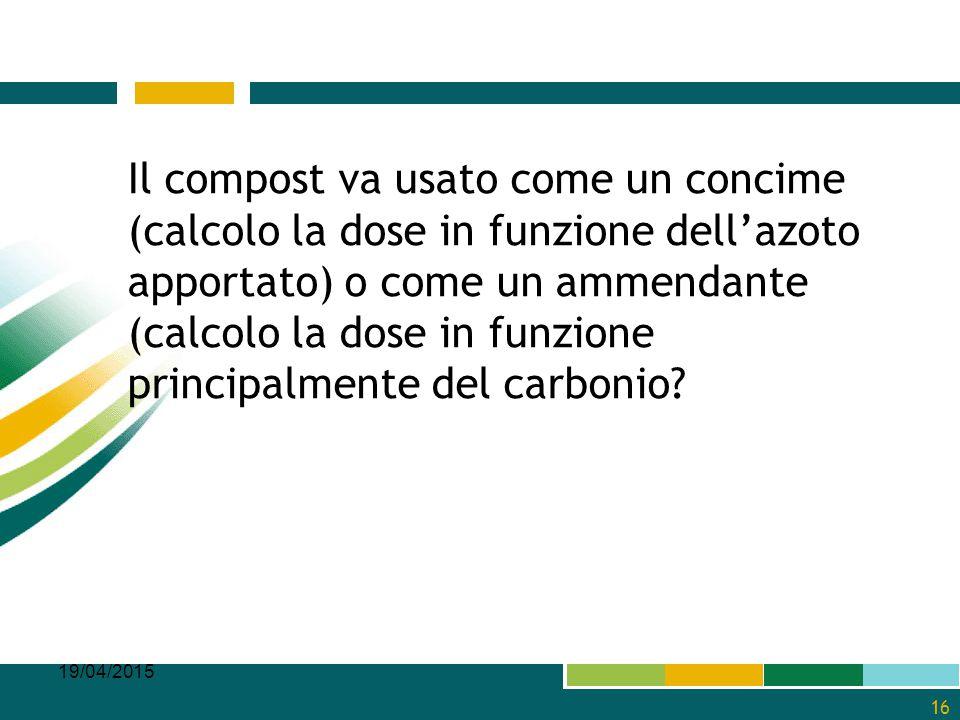 Il compost va usato come un concime (calcolo la dose in funzione dell'azoto apportato) o come un ammendante (calcolo la dose in funzione principalmente del carbonio