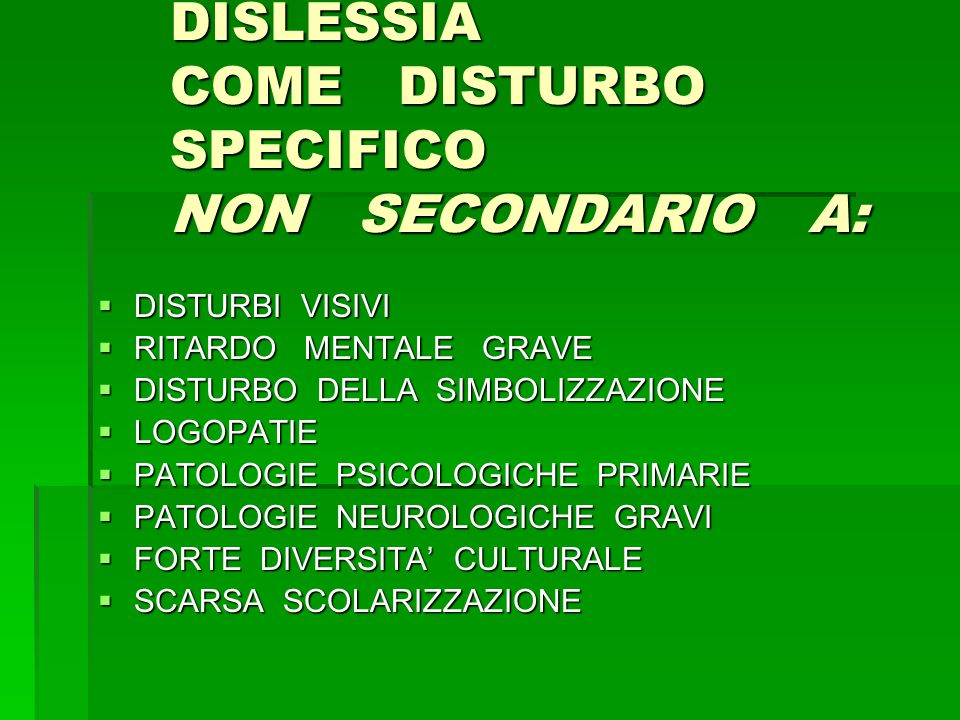 DISLESSIA COME DISTURBO SPECIFICO NON SECONDARIO A: