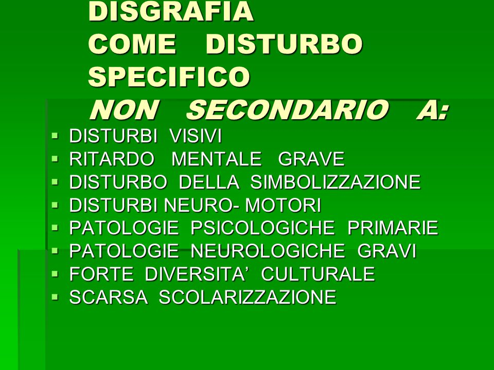 DISGRAFIA COME DISTURBO SPECIFICO NON SECONDARIO A: