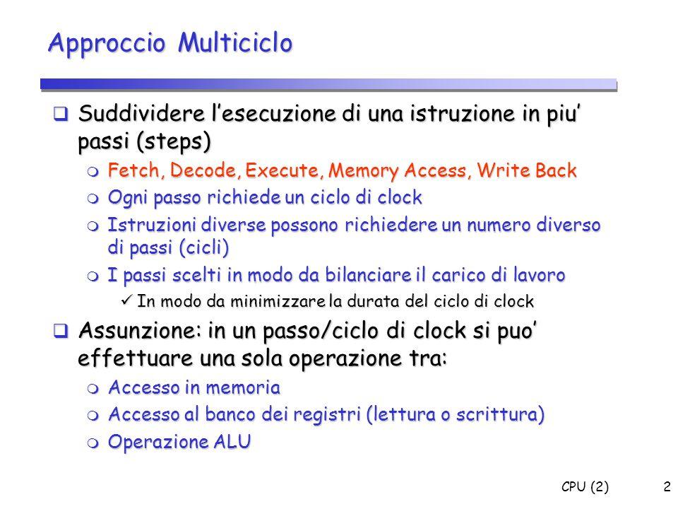 Approccio Multiciclo Suddividere l'esecuzione di una istruzione in piu' passi (steps) Fetch, Decode, Execute, Memory Access, Write Back.
