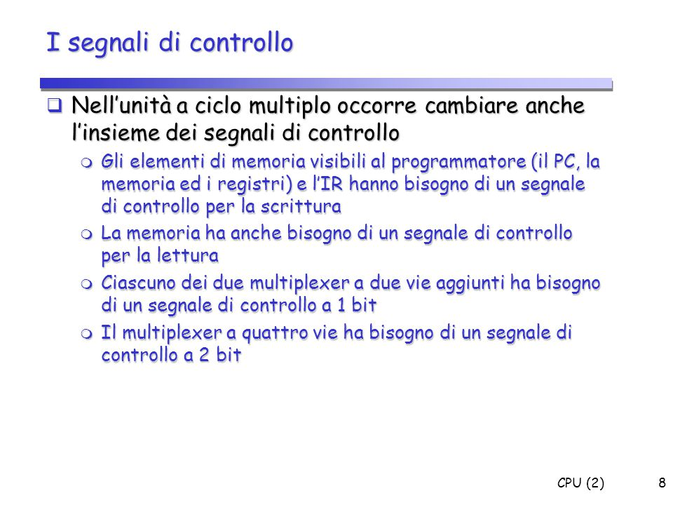 I segnali di controllo Nell'unità a ciclo multiplo occorre cambiare anche l'insieme dei segnali di controllo.