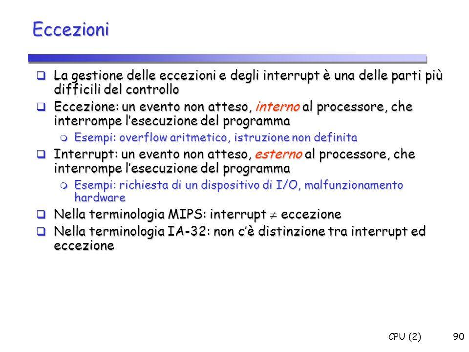 Eccezioni La gestione delle eccezioni e degli interrupt è una delle parti più difficili del controllo.