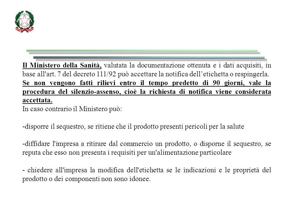 Il Ministero della Sanità, valutata la documentazione ottenuta e i dati acquisiti, in base all art. 7 del decreto 111/92 può accettare la notifica dell'etichetta o respingerla.