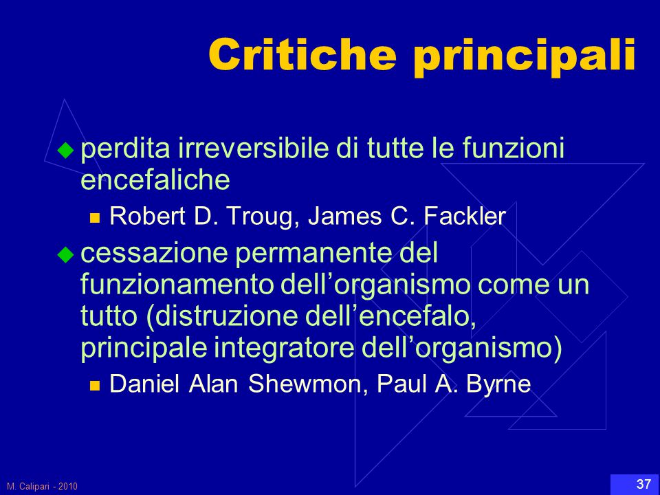 Critiche principali perdita irreversibile di tutte le funzioni encefaliche. Robert D. Troug, James C. Fackler.