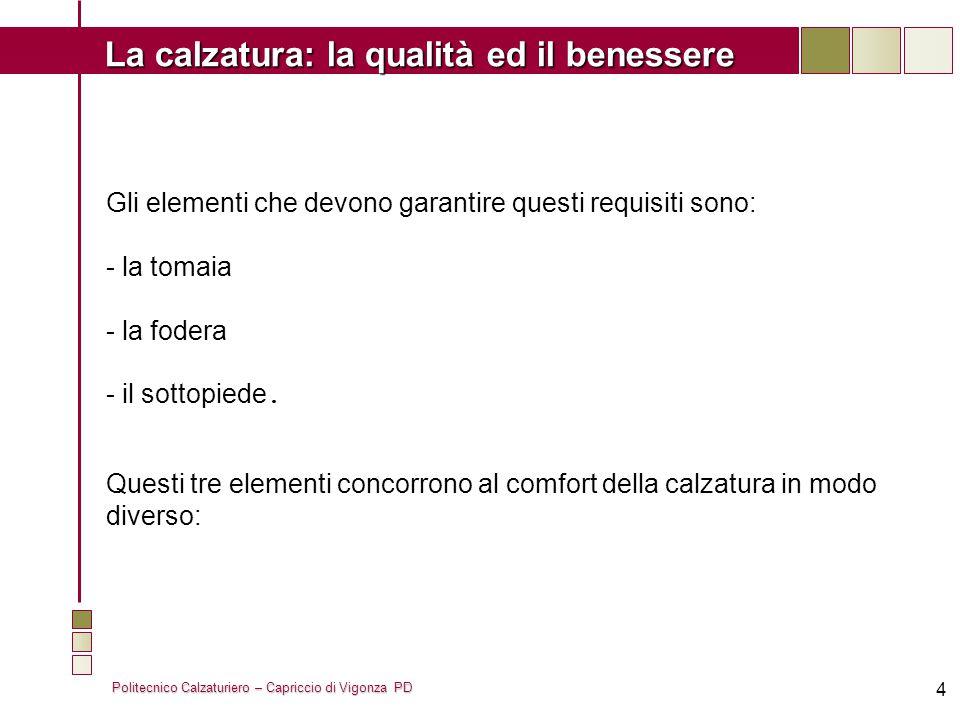 Gli elementi che devono garantire questi requisiti sono: - la tomaia - la fodera - il sottopiede.