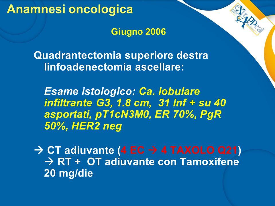 Anamnesi oncologica Giugno 2006. Quadrantectomia superiore destra linfoadenectomia ascellare: