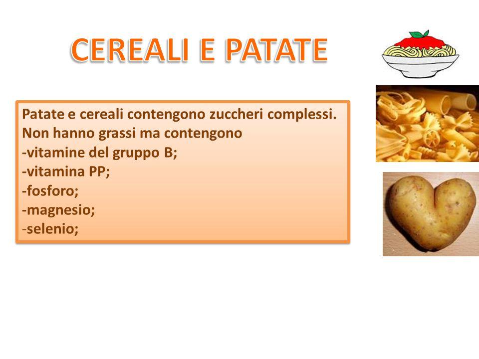 CEREALI E PATATE Patate e cereali contengono zuccheri complessi.