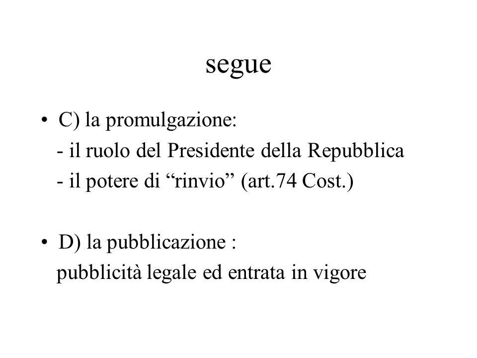 segue C) la promulgazione: - il ruolo del Presidente della Repubblica