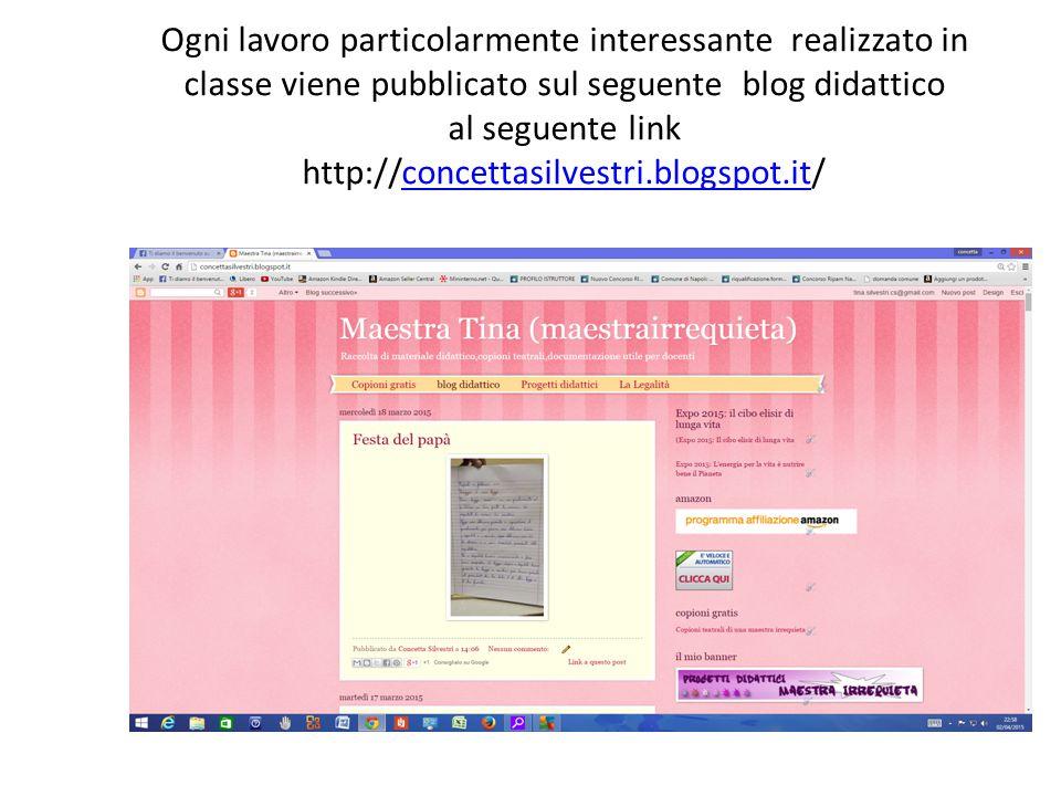 Ogni lavoro particolarmente interessante realizzato in classe viene pubblicato sul seguente blog didattico al seguente link http://concettasilvestri.blogspot.it/
