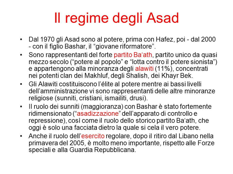 Il regime degli Asad Dal 1970 gli Asad sono al potere, prima con Hafez, poi - dal 2000 - con il figlio Bashar, il giovane riformatore .
