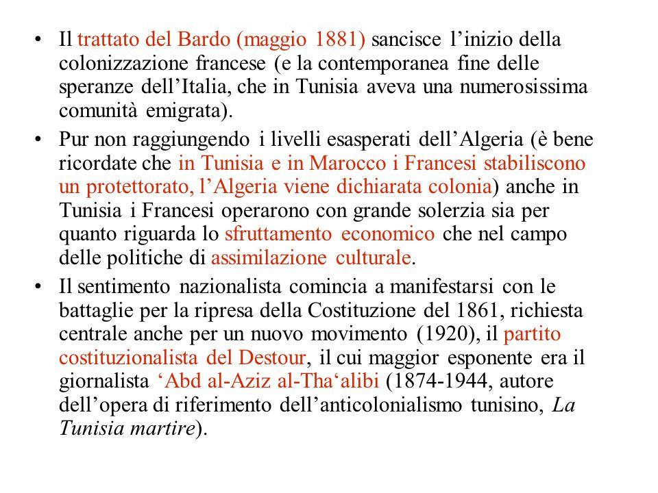 Il trattato del Bardo (maggio 1881) sancisce l'inizio della colonizzazione francese (e la contemporanea fine delle speranze dell'Italia, che in Tunisia aveva una numerosissima comunità emigrata).