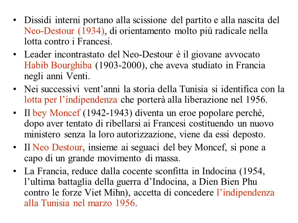 Dissidi interni portano alla scissione del partito e alla nascita del Neo-Destour (1934), di orientamento molto più radicale nella lotta contro i Francesi.