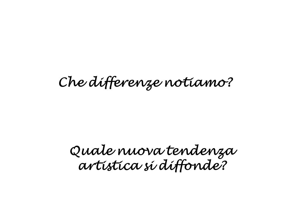 Che differenze notiamo Quale nuova tendenza artistica si diffonde