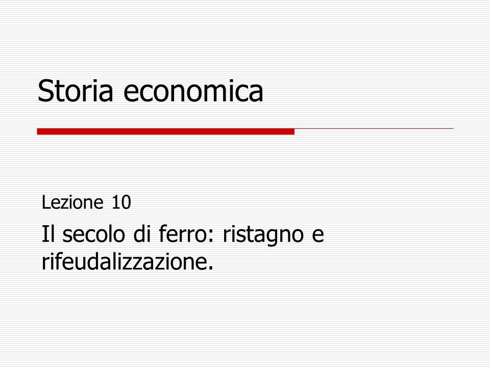 Storia economica Il secolo di ferro: ristagno e rifeudalizzazione.