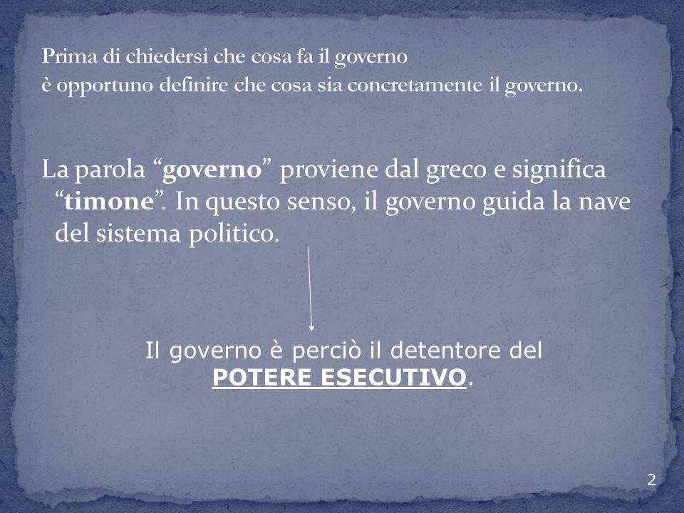 Il governo è perciò il detentore del POTERE ESECUTIVO.