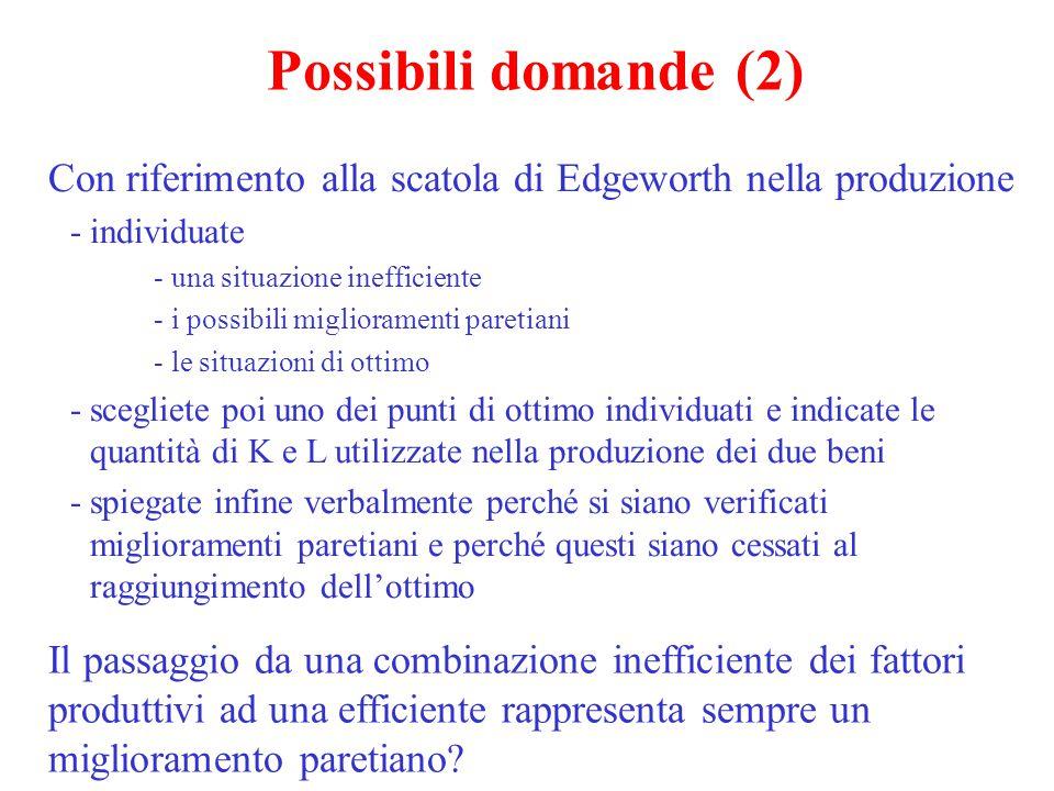 Possibili domande (2) Con riferimento alla scatola di Edgeworth nella produzione. individuate. una situazione inefficiente.
