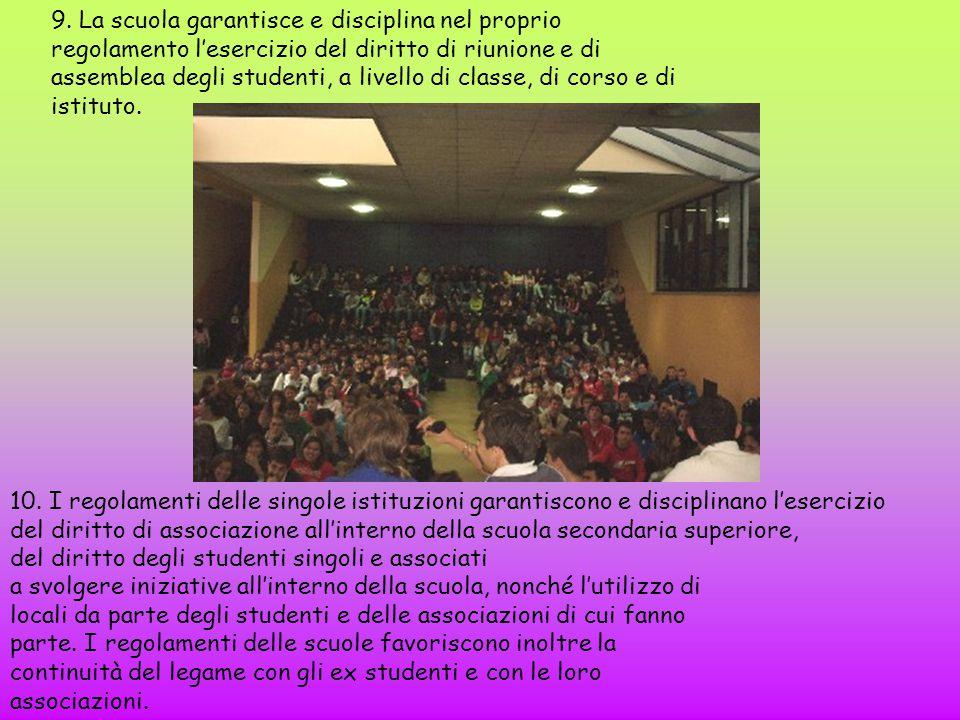 9. La scuola garantisce e disciplina nel proprio regolamento l'esercizio del diritto di riunione e di assemblea degli studenti, a livello di classe, di corso e di istituto.