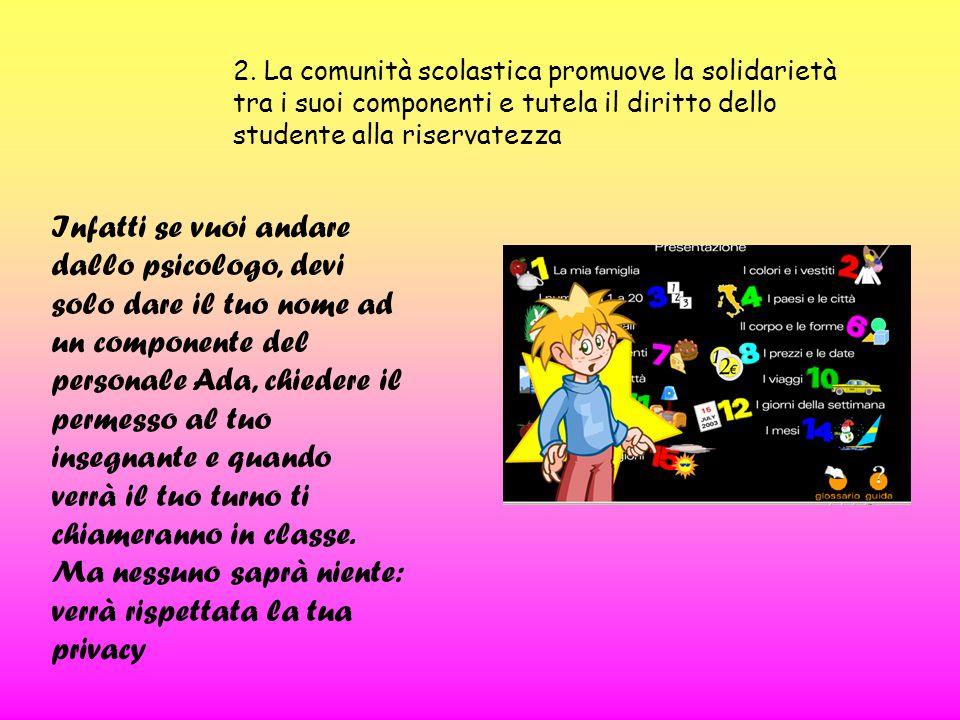 2. La comunità scolastica promuove la solidarietà tra i suoi componenti e tutela il diritto dello studente alla riservatezza