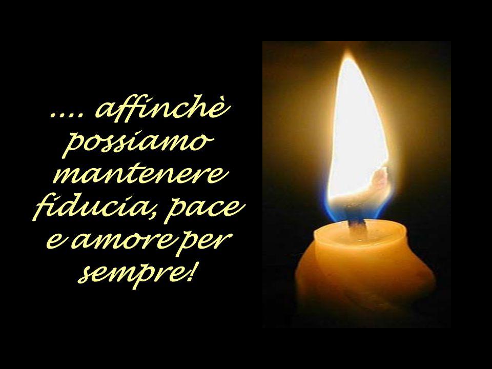 .... affinchè possiamo mantenere fiducia, pace e amore per sempre!