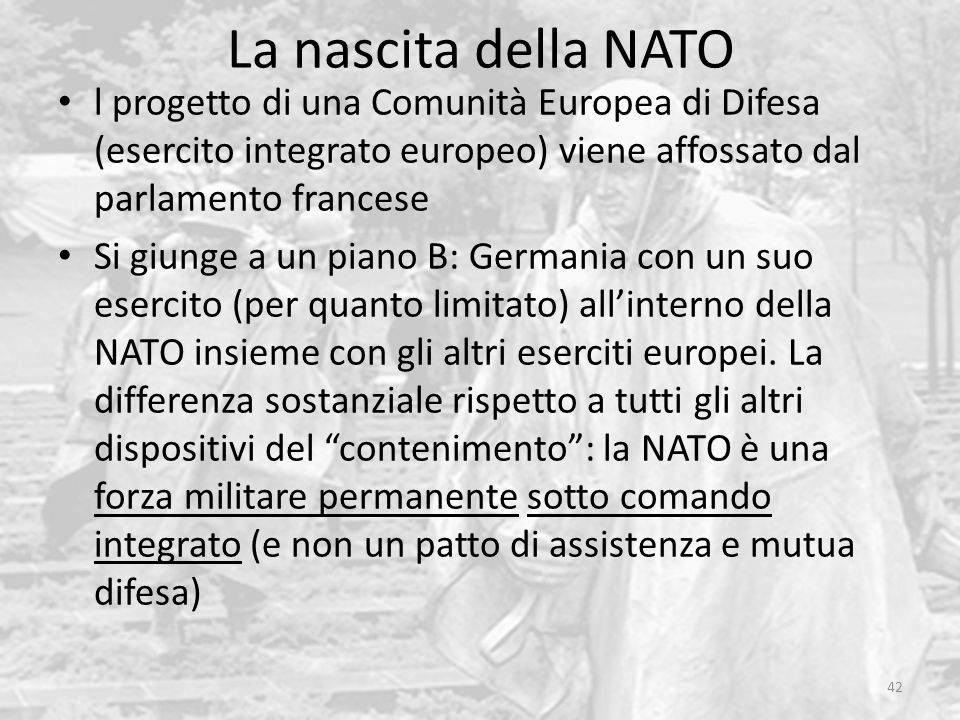 La nascita della NATO l progetto di una Comunità Europea di Difesa (esercito integrato europeo) viene affossato dal parlamento francese.