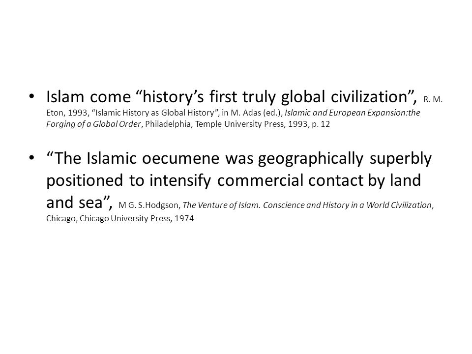 Islam come history's first truly global civilization , R. M