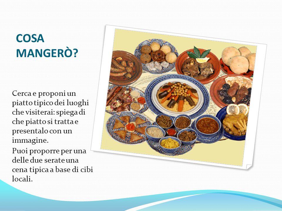 COSA MANGERÒ Cerca e proponi un piatto tipico dei luoghi che visiterai: spiega di che piatto si tratta e presentalo con un immagine.