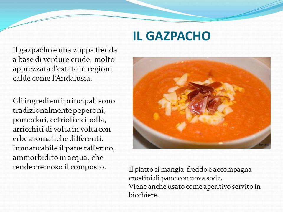 IL GAZPACHO Il gazpacho è una zuppa fredda a base di verdure crude, molto apprezzata d estate in regioni calde come l'Andalusia.