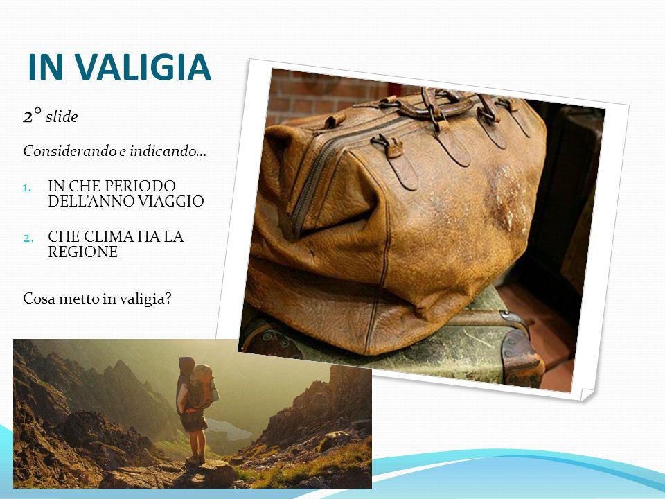 IN VALIGIA 2° slide Considerando e indicando…