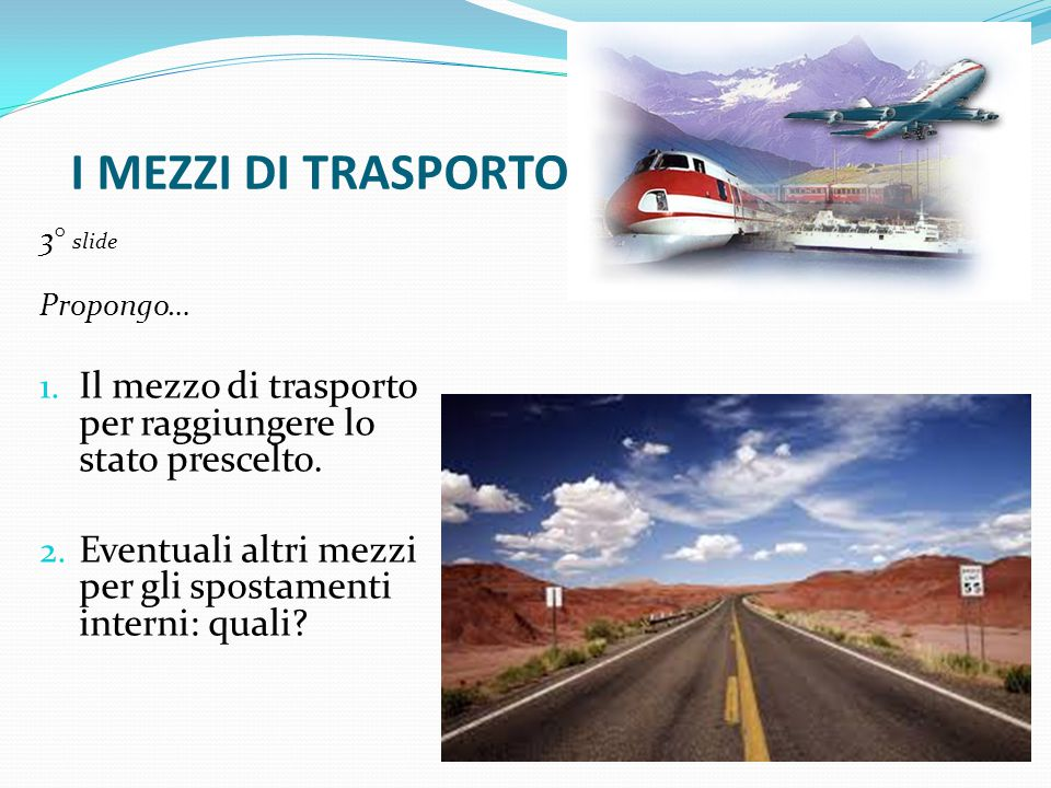 I MEZZI DI TRASPORTO 3° slide. Propongo… Il mezzo di trasporto per raggiungere lo stato prescelto.