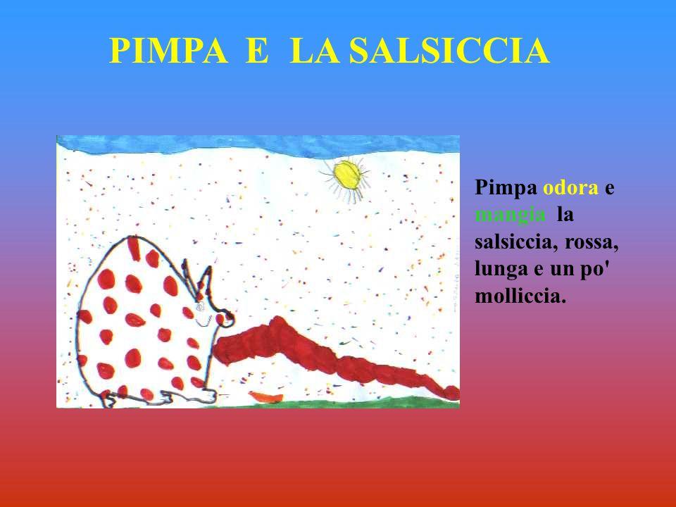 PIMPA E LA SALSICCIA Pimpa odora e mangia la salsiccia, rossa, lunga e un po molliccia.