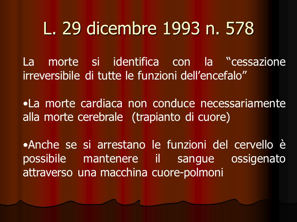 L. 29 dicembre 1993 n. 578 La morte si identifica con la cessazione irreversibile di tutte le funzioni dell'encefalo