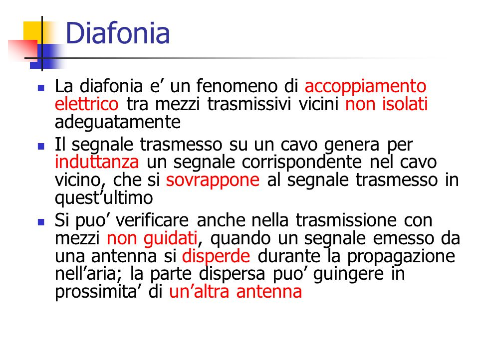 Diafonia La diafonia e' un fenomeno di accoppiamento elettrico tra mezzi trasmissivi vicini non isolati adeguatamente.