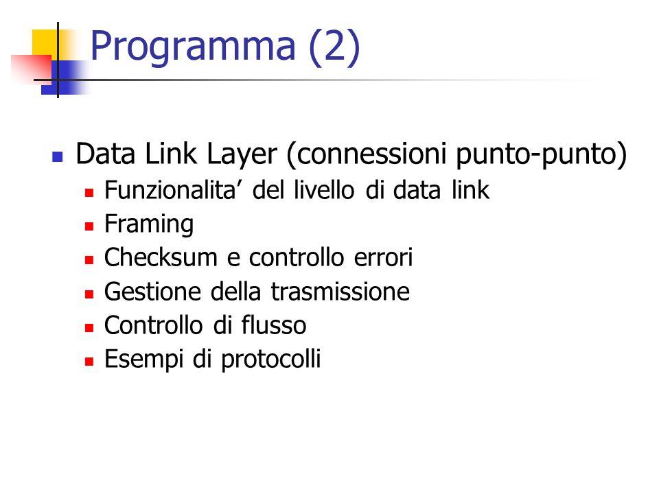 Programma (2) Data Link Layer (connessioni punto-punto)