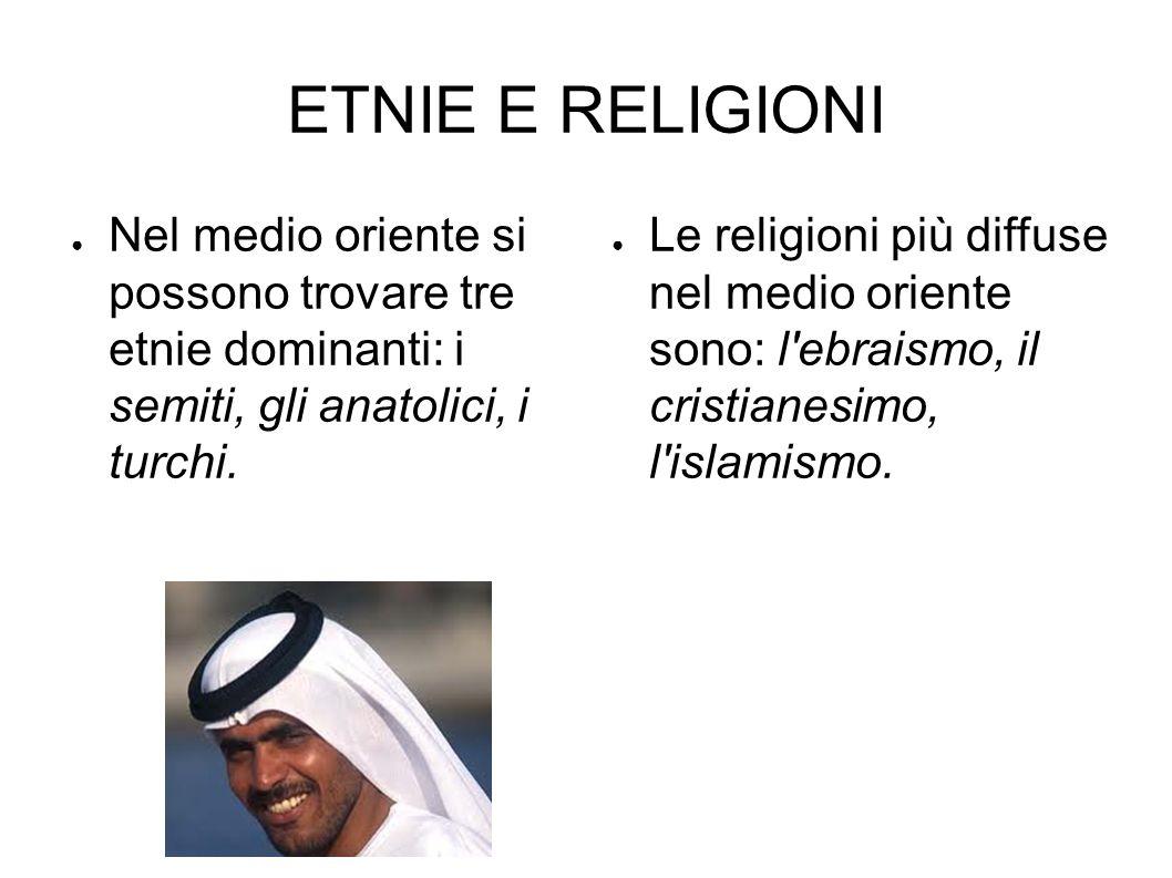 ETNIE E RELIGIONI Nel medio oriente si possono trovare tre etnie dominanti: i semiti, gli anatolici, i turchi.