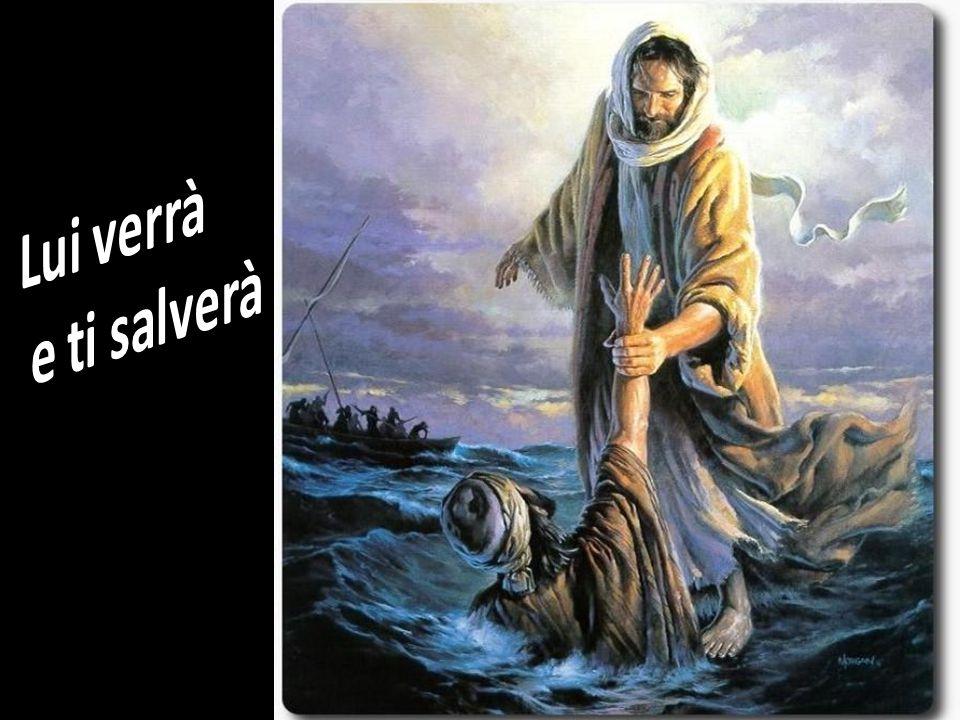 Lui verrà e ti salverà