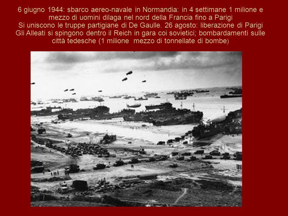 6 giugno 1944: sbarco aereo-navale in Normandia: in 4 settimane 1 milione e mezzo di uomini dilaga nel nord della Francia fino a Parigi